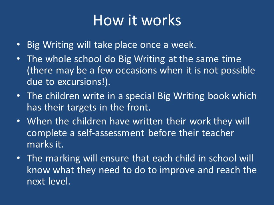 How it works Big Writing will take place once a week.
