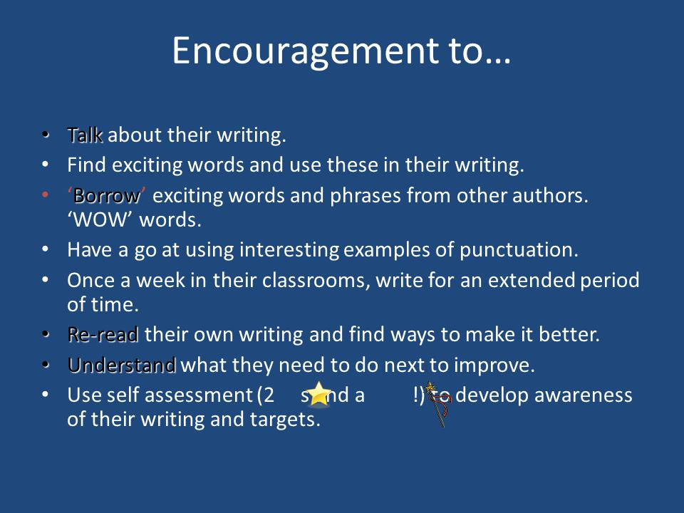 Encouragement to… Talk about their writing.