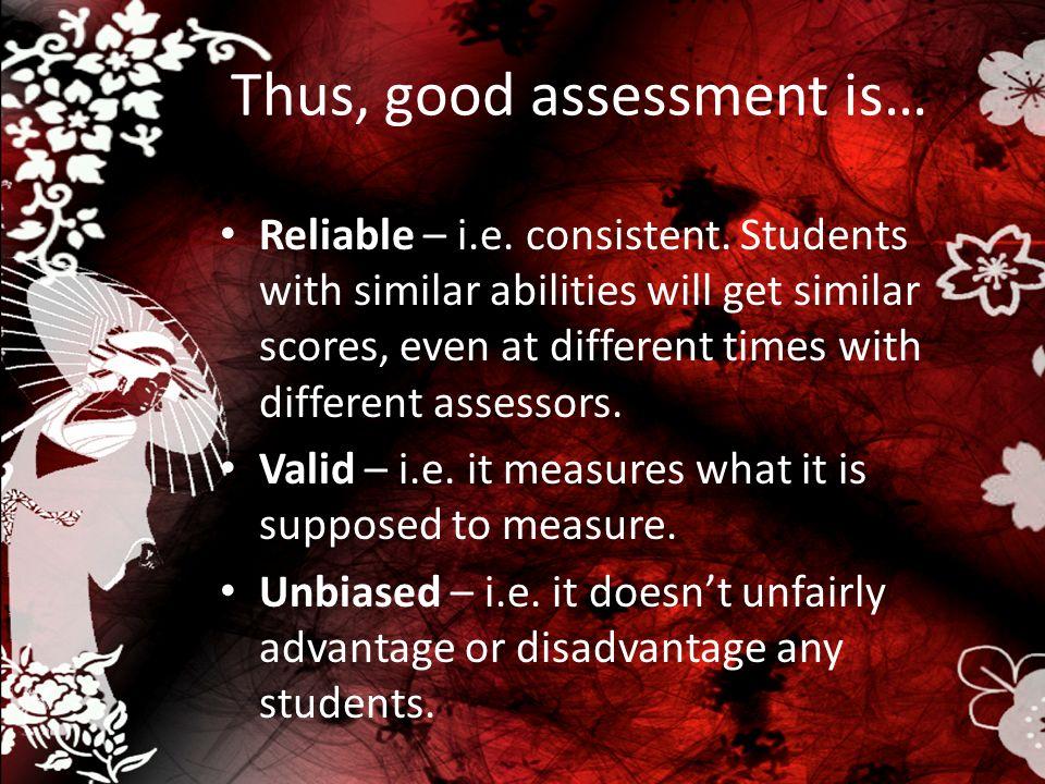 Thus, good assessment is…