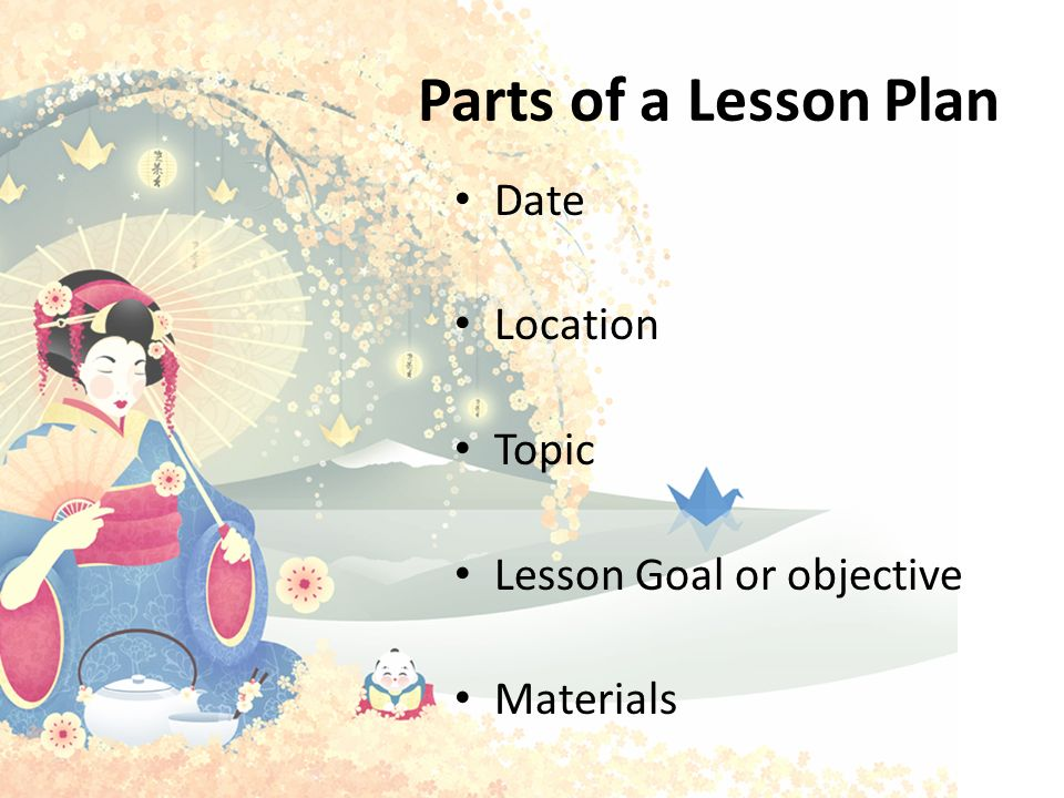 Parts of a Lesson Plan Date Location Topic Lesson Goal or objective