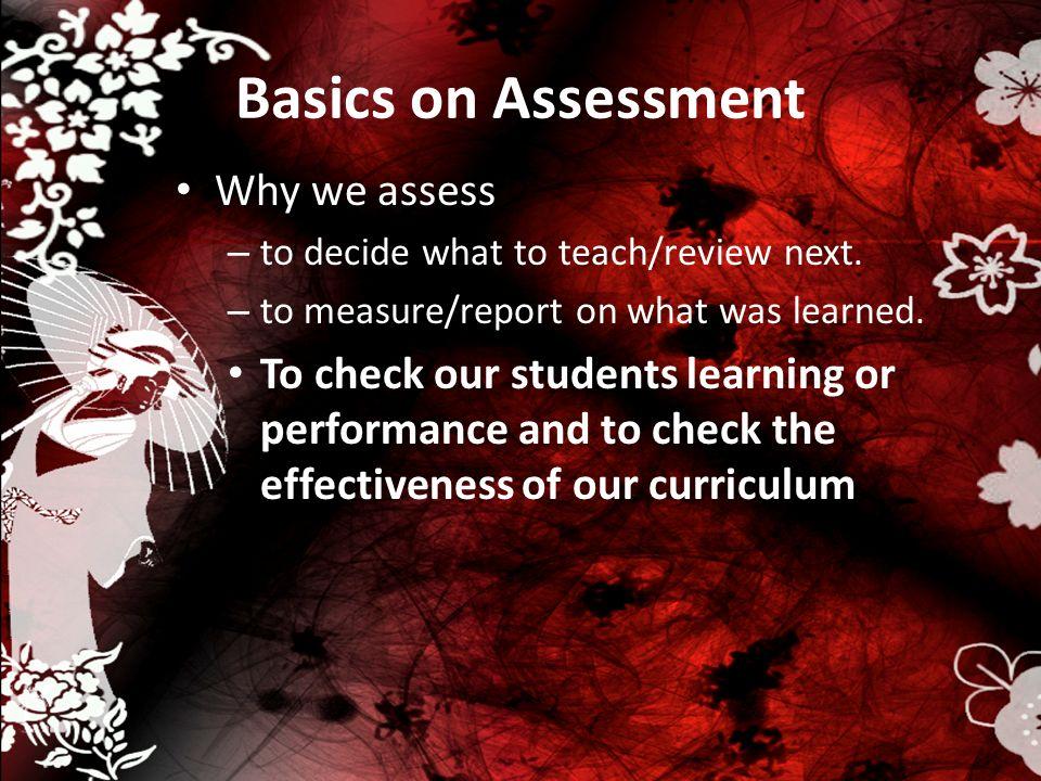 Basics on Assessment Why we assess