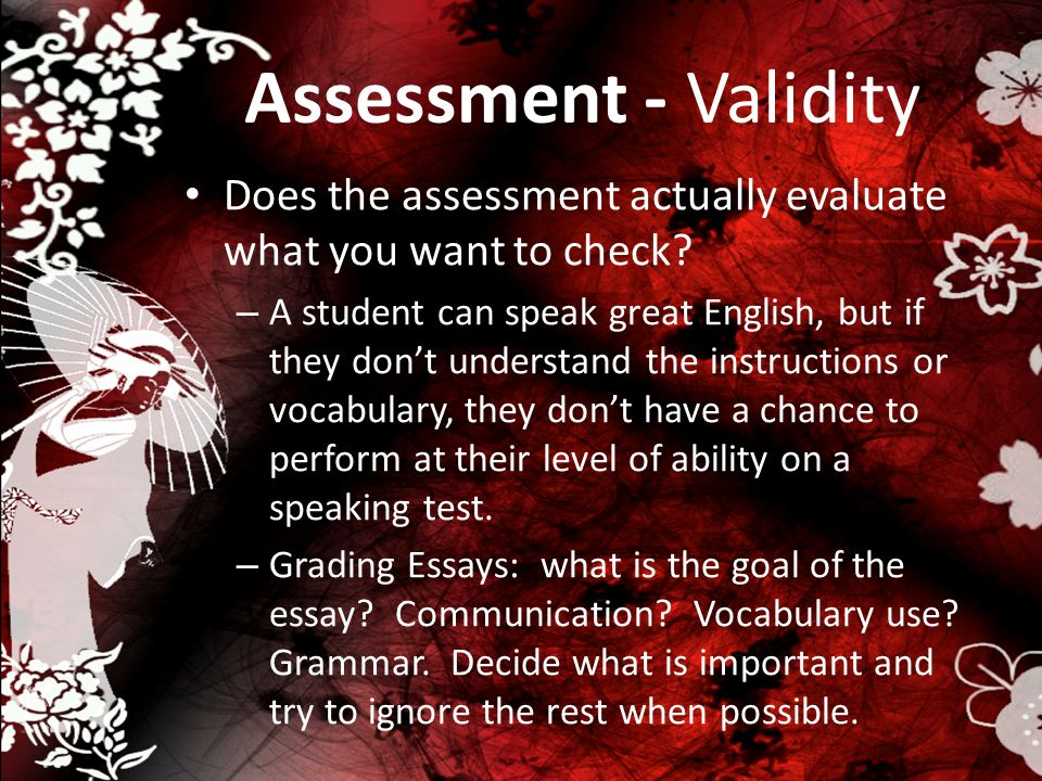 Assessment - Validity Does the assessment actually evaluate what you want to check