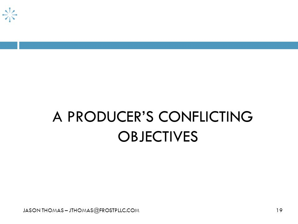A PRODUCER'S CONFLICTING OBJECTIVES