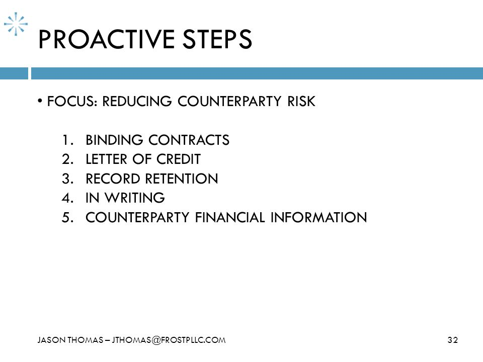 PROACTIVE STEPS FOCUS: REDUCING COUNTERPARTY RISK BINDING CONTRACTS