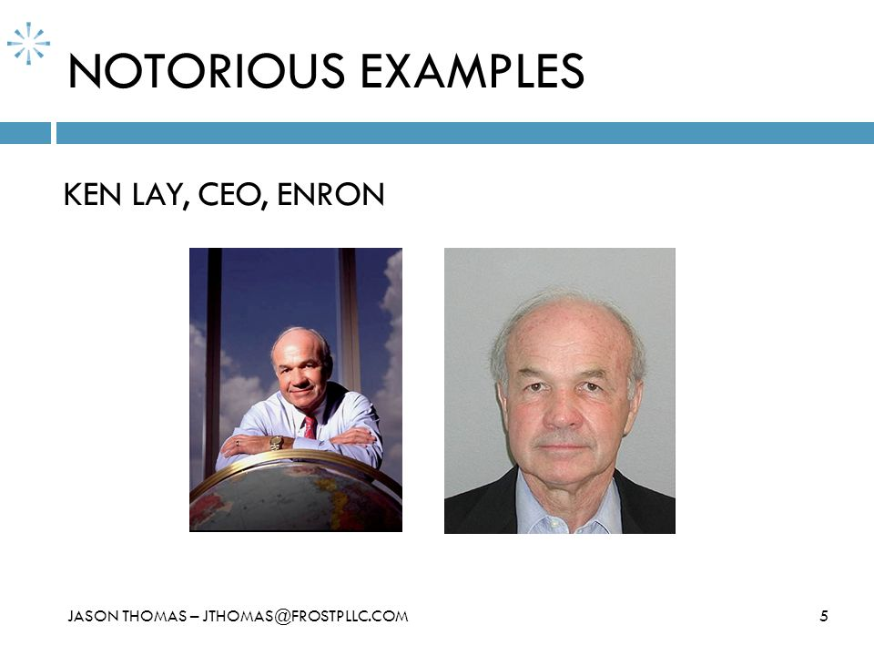 NOTORIOUS EXAMPLES KEN LAY, CEO, ENRON