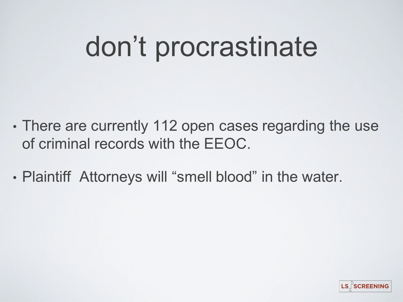 don't procrastinate There are currently 112 open cases regarding the use of criminal records with the EEOC.