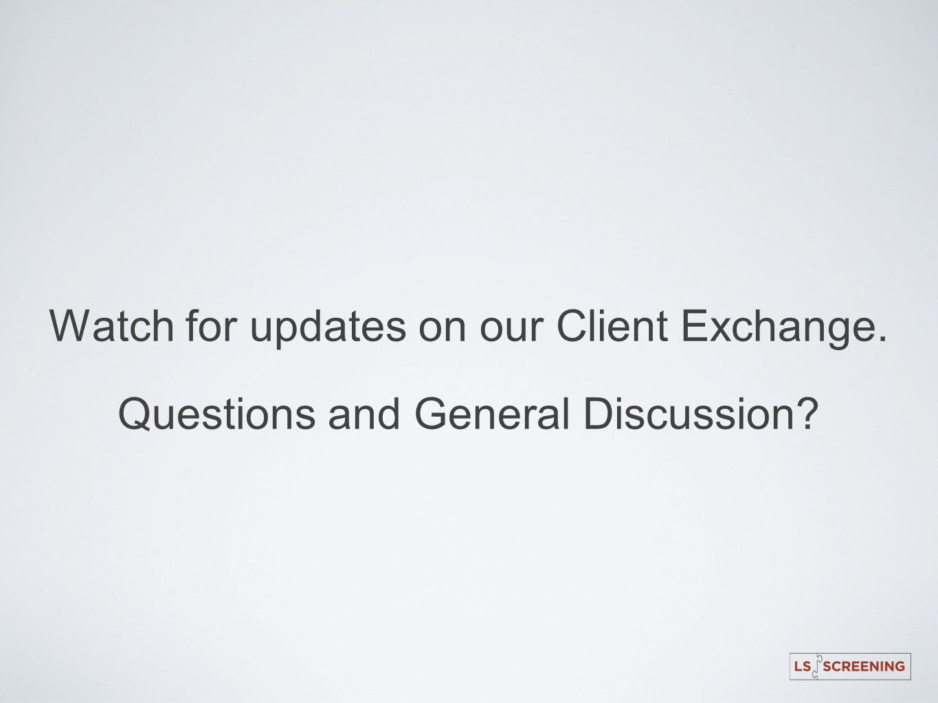 Watch for updates on our Client Exchange.