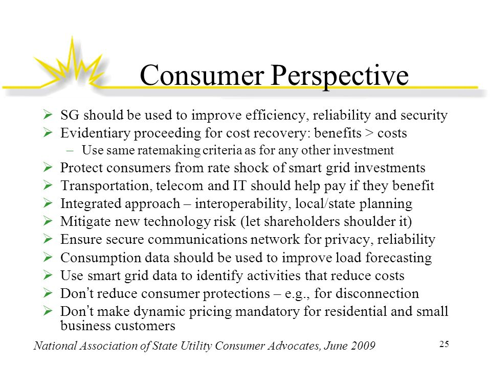 Consumer Perspective SG should be used to improve efficiency, reliability and security. Evidentiary proceeding for cost recovery: benefits > costs.