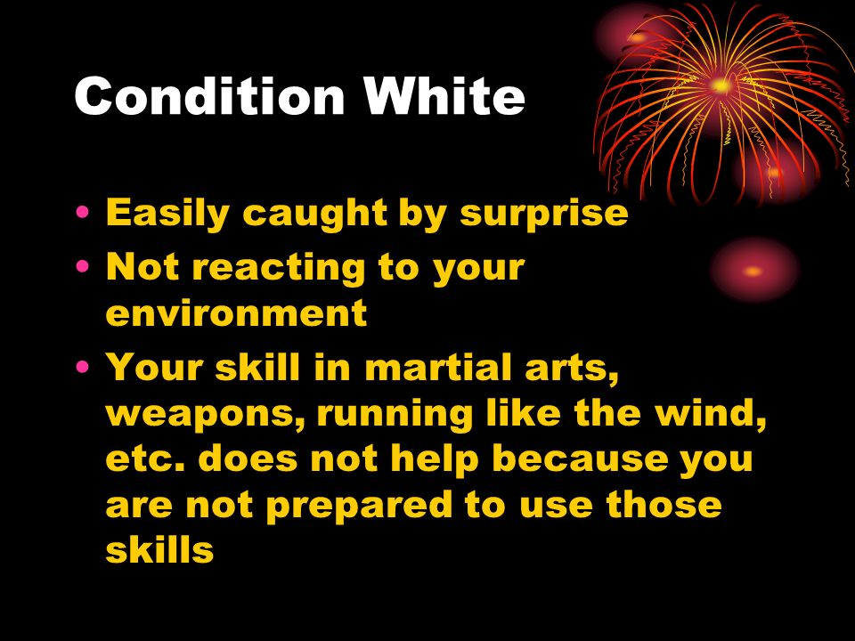 Condition White Easily caught by surprise
