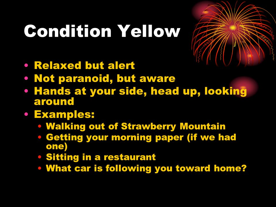 Condition Yellow Relaxed but alert Not paranoid, but aware