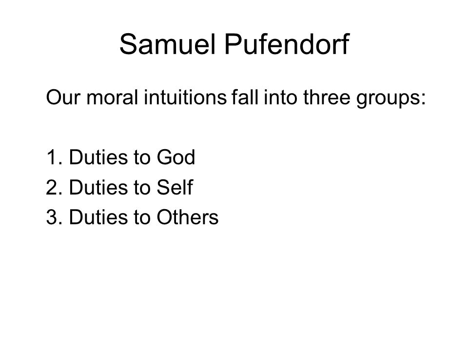 Samuel Pufendorf Our moral intuitions fall into three groups:
