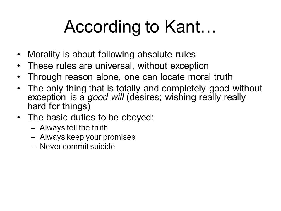 According to Kant… Morality is about following absolute rules
