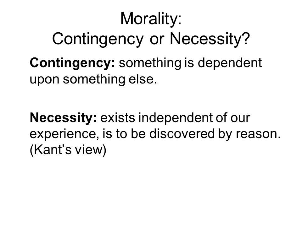 Morality: Contingency or Necessity