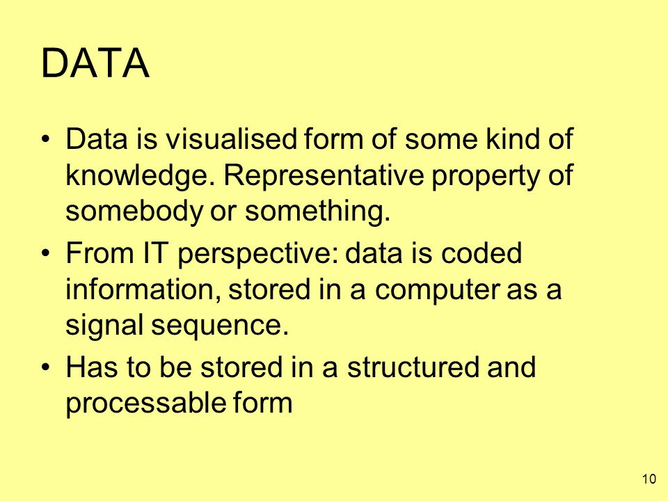 DATA Data is visualised form of some kind of knowledge. Representative property of somebody or something.