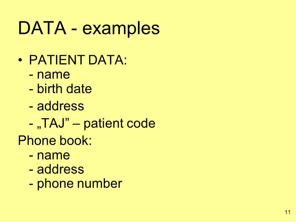 DATA - examples PATIENT DATA: - name - birth date - address