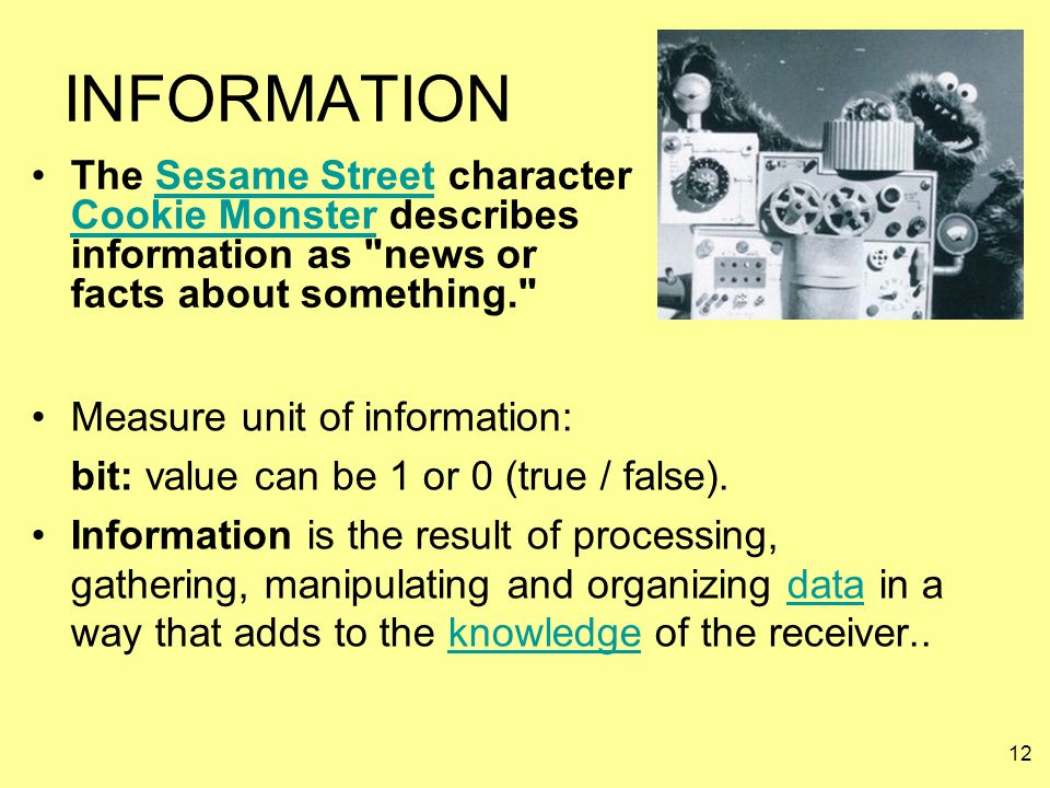 INFORMATION The Sesame Street character Cookie Monster describes information as news or facts about something.