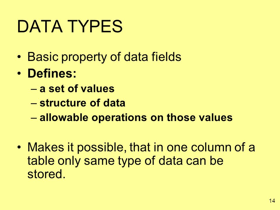 DATA TYPES Basic property of data fields Defines: