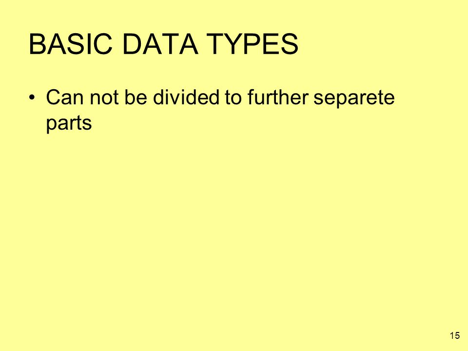 BASIC DATA TYPES Can not be divided to further separete parts