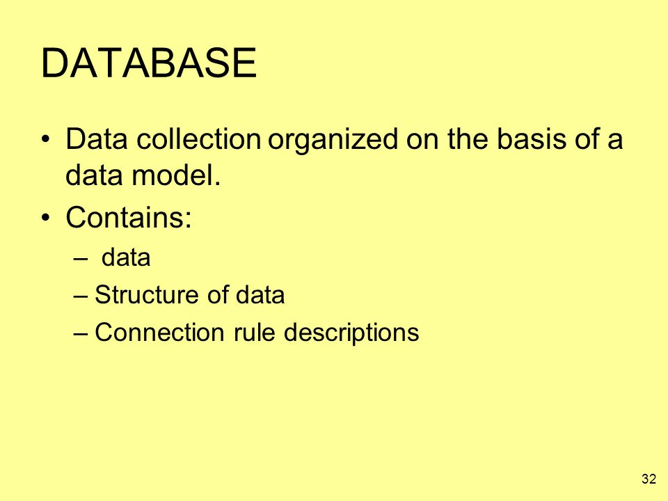 DATABASE Data collection organized on the basis of a data model.