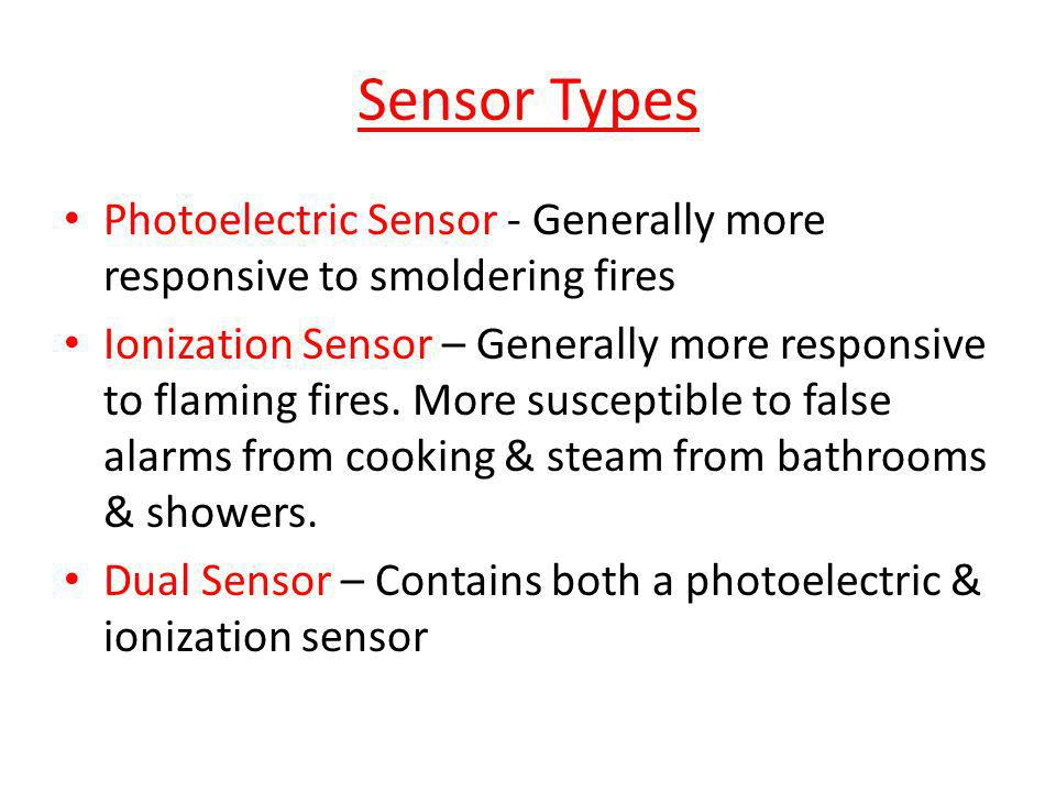 Sensor Types Photoelectric Sensor - Generally more responsive to smoldering fires.