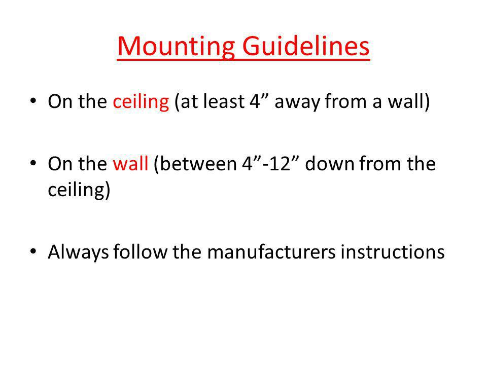 Mounting Guidelines On the ceiling (at least 4 away from a wall)