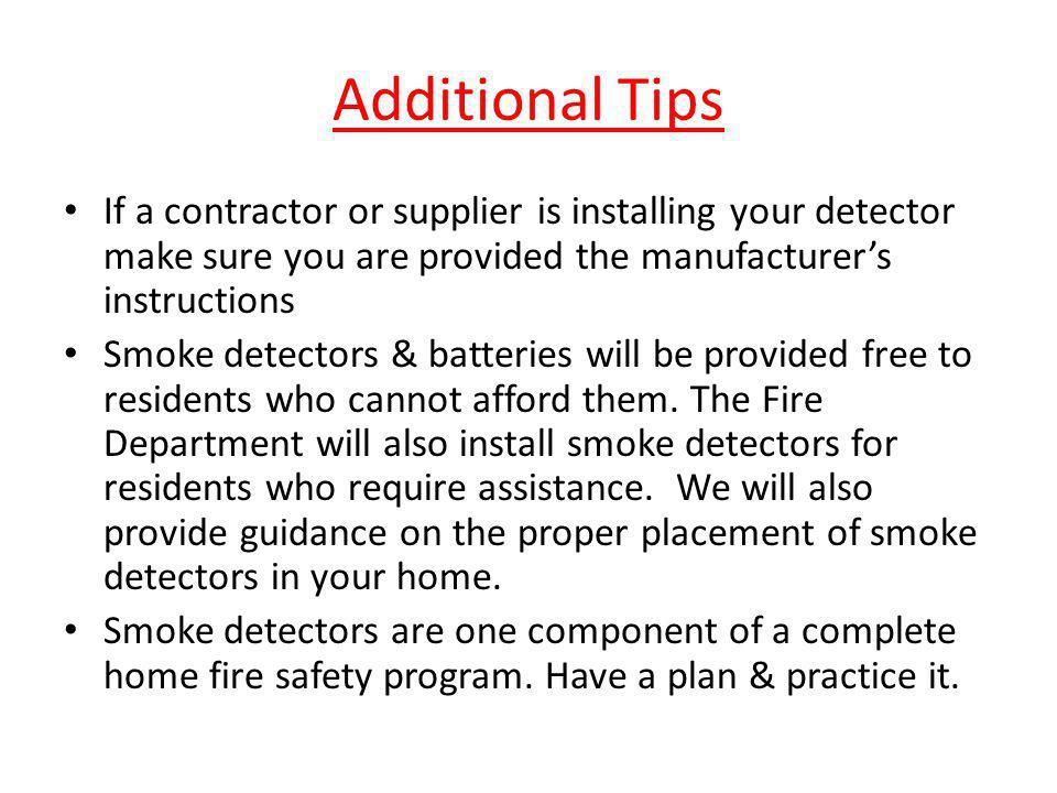 Additional Tips If a contractor or supplier is installing your detector make sure you are provided the manufacturer's instructions.