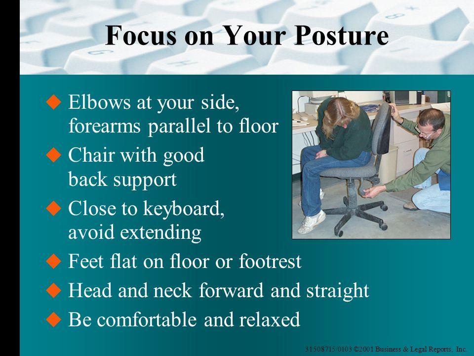 Focus on Your Posture Elbows at your side, forearms parallel to floor