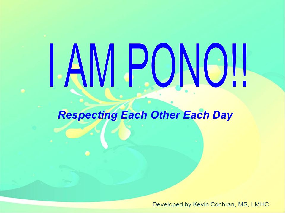 I AM PONO!! Respecting Each Other Each Day