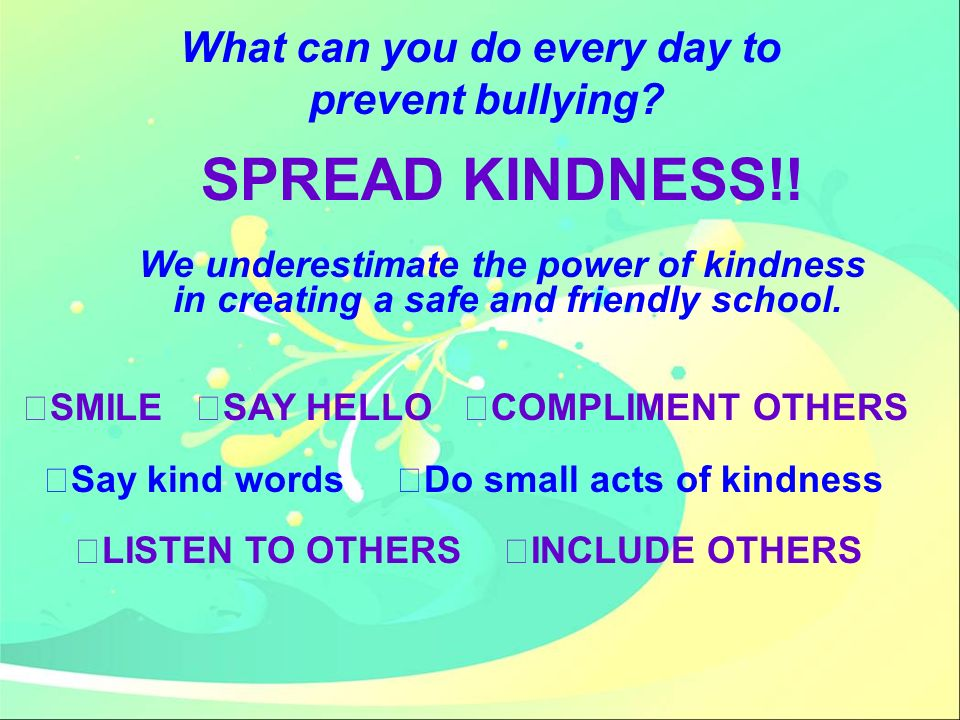 SPREAD KINDNESS!! What can you do every day to prevent bullying
