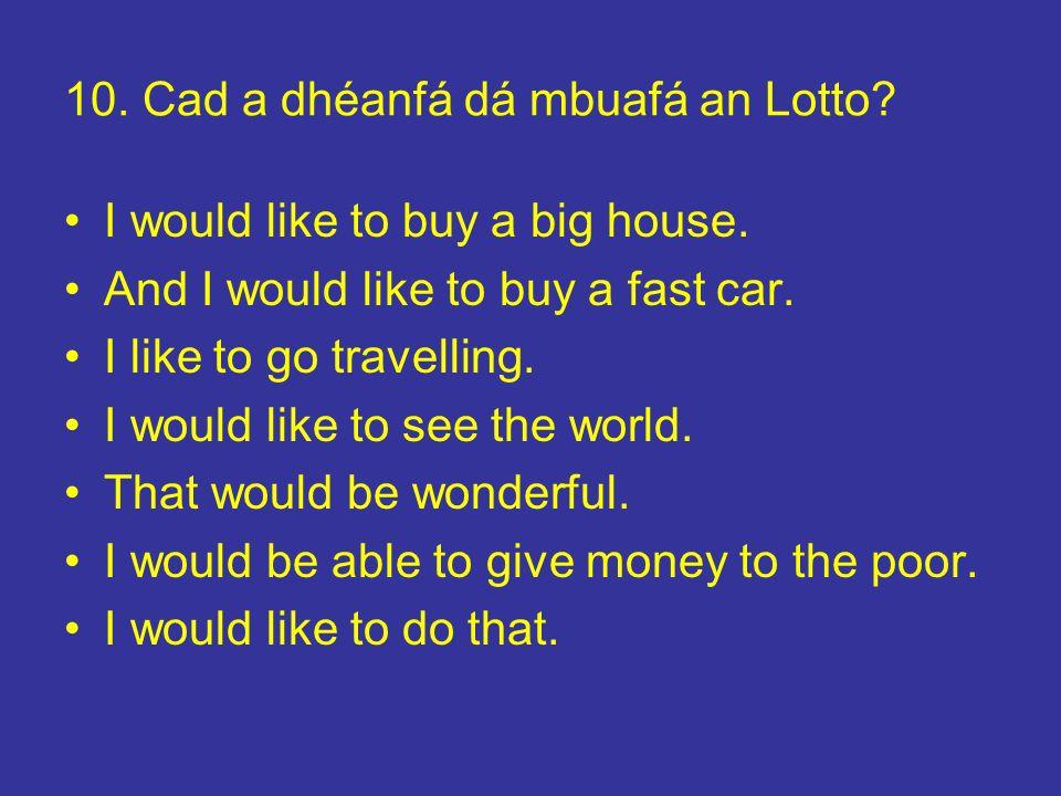 10. Cad a dhéanfá dá mbuafá an Lotto
