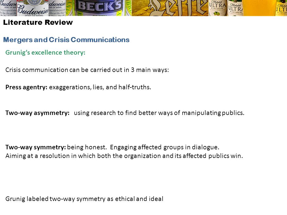 Literature Review Mergers and Crisis Communications. Grunig's excellence theory: Crisis communication can be carried out in 3 main ways: