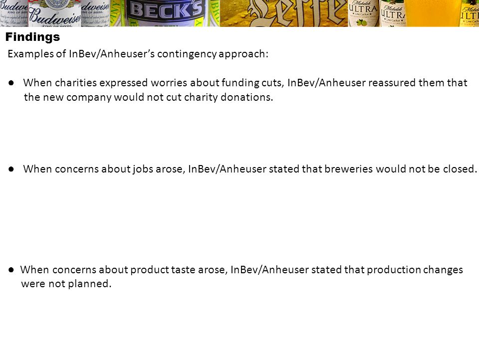 Findings Examples of InBev/Anheuser's contingency approach: