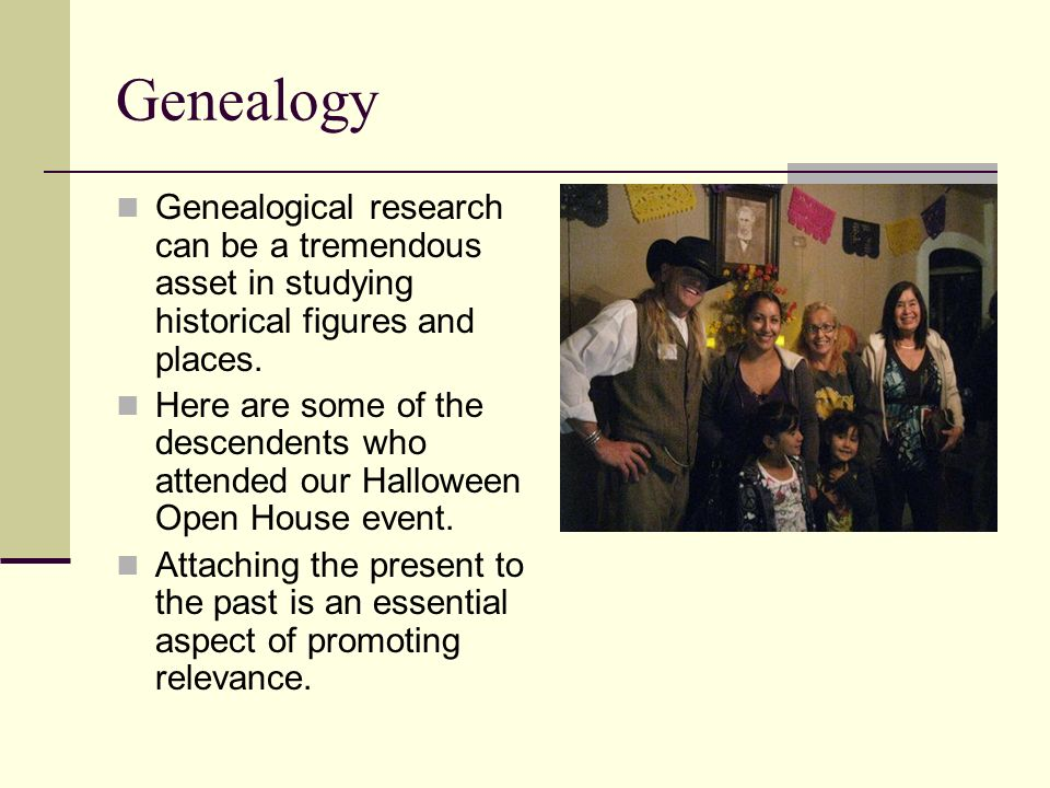 Genealogy Genealogical research can be a tremendous asset in studying historical figures and places.