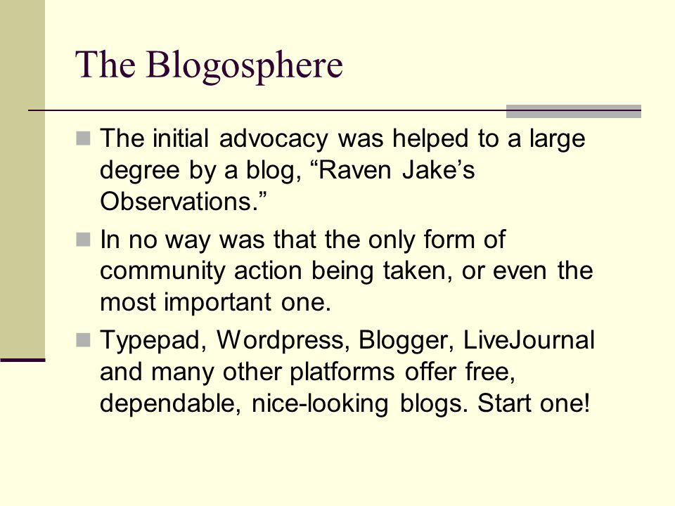 The Blogosphere The initial advocacy was helped to a large degree by a blog, Raven Jake's Observations.