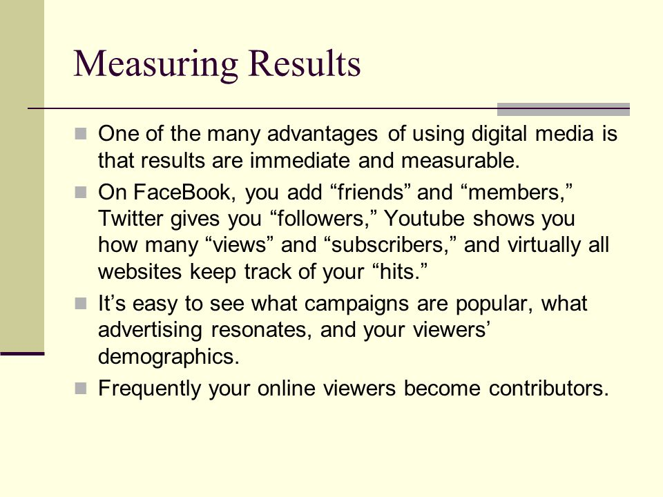 Measuring Results One of the many advantages of using digital media is that results are immediate and measurable.