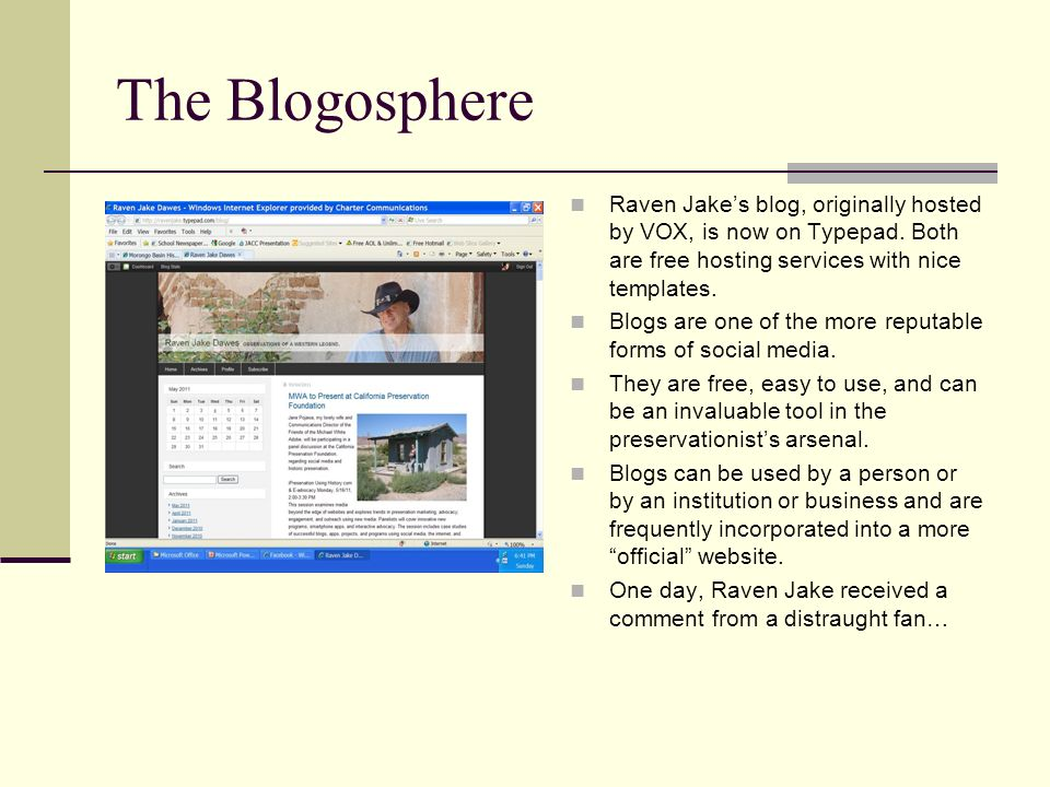 The Blogosphere Raven Jake's blog, originally hosted by VOX, is now on Typepad. Both are free hosting services with nice templates.