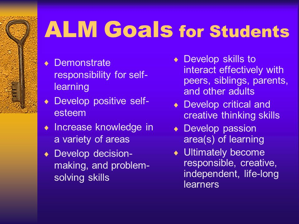 ALM Goals for Students Develop skills to interact effectively with peers, siblings, parents, and other adults.