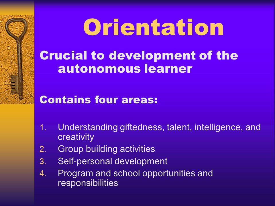 Orientation Crucial to development of the autonomous learner