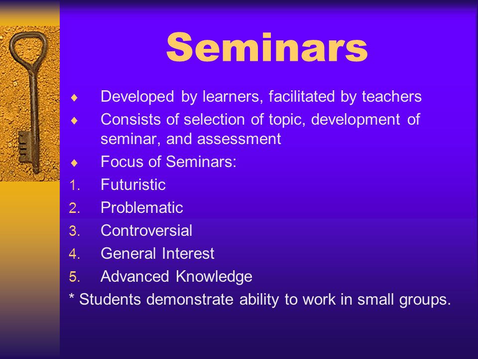 Seminars Developed by learners, facilitated by teachers