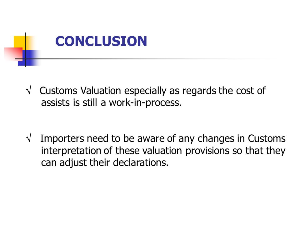 CONCLUSION  Customs Valuation especially as regards the cost of . assists is still a work-in-process.