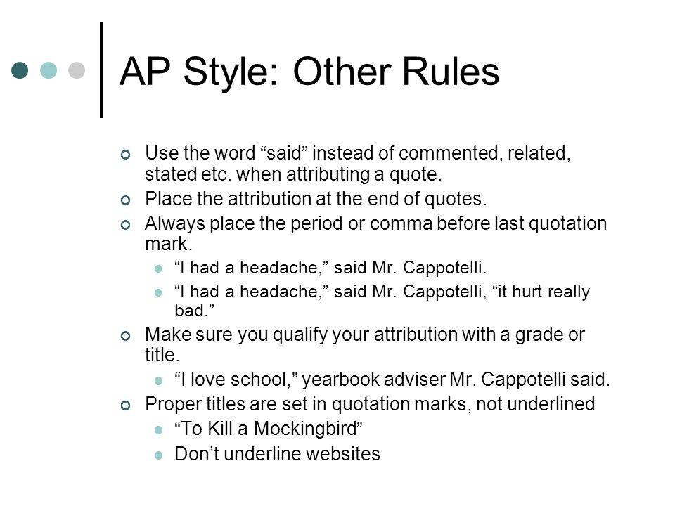 AP Style: Other Rules Use the word said instead of commented, related, stated etc. when attributing a quote.