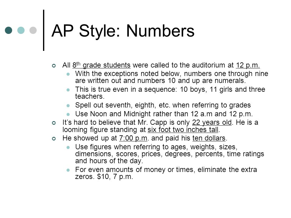 AP Style: Numbers All 8th grade students were called to the auditorium at 12 p.m.