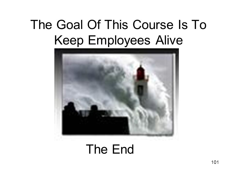 The Goal Of This Course Is To Keep Employees Alive