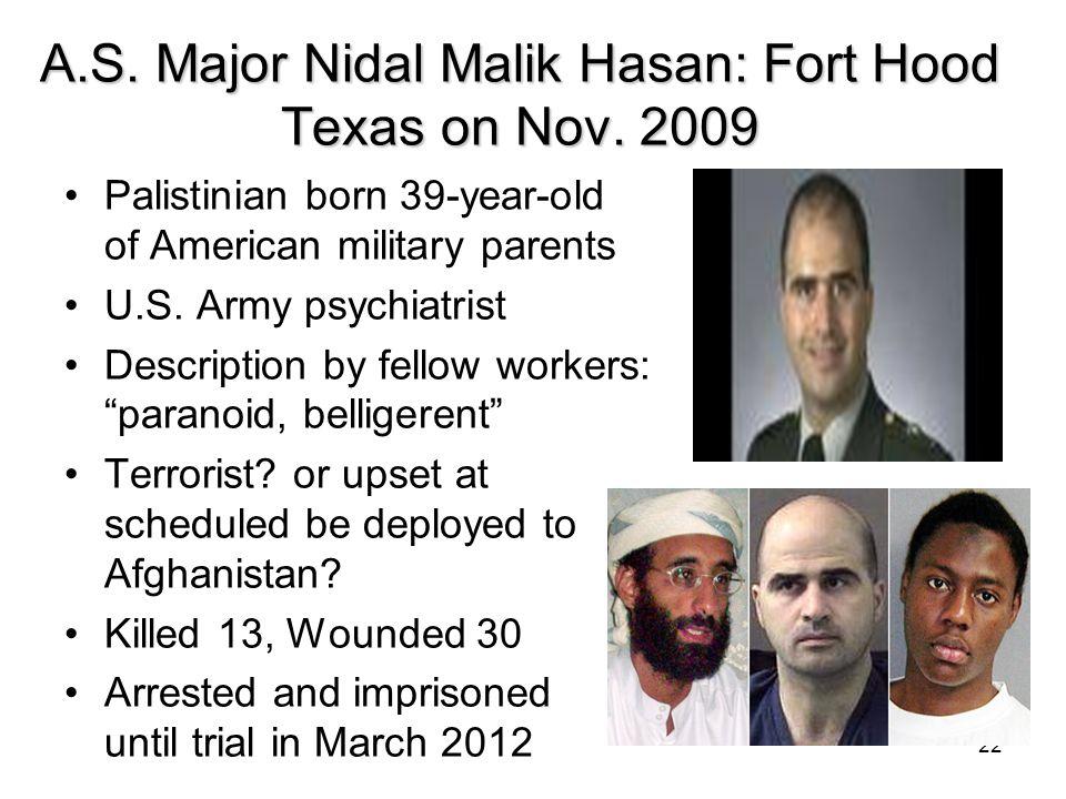 A.S. Major Nidal Malik Hasan: Fort Hood Texas on Nov. 2009