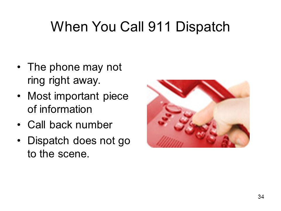 When You Call 911 Dispatch The phone may not ring right away.