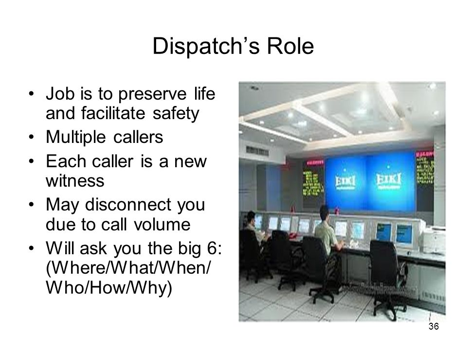 Dispatch's Role Job is to preserve life and facilitate safety