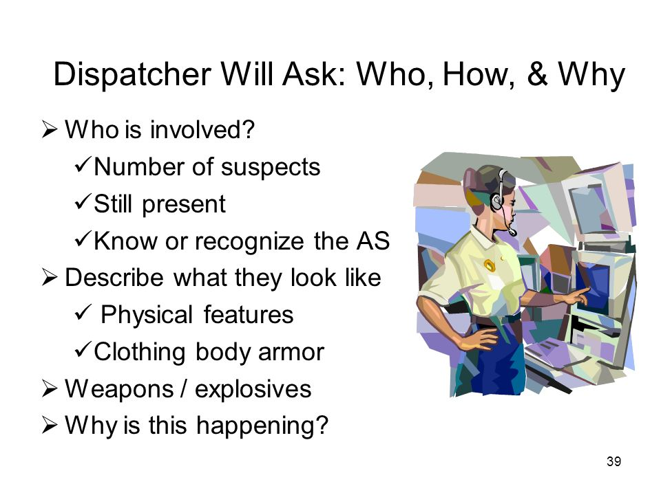 Dispatcher Will Ask: Who, How, & Why