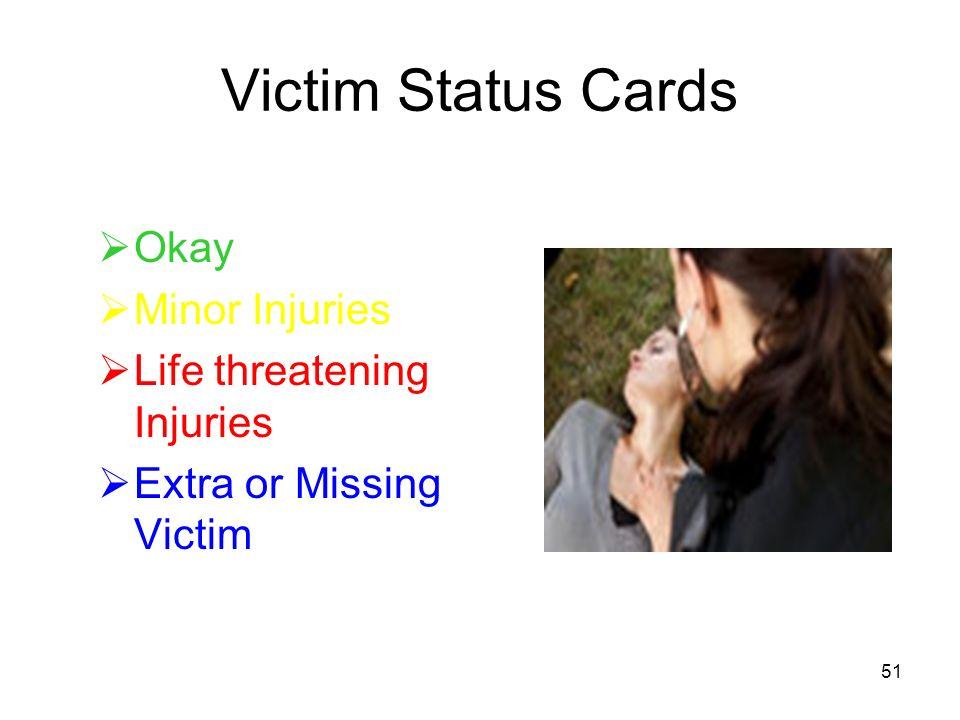 Victim Status Cards Okay Minor Injuries Life threatening Injuries