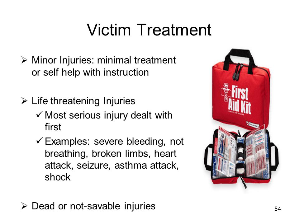 Victim Treatment Minor Injuries: minimal treatment or self help with instruction. Life threatening Injuries.