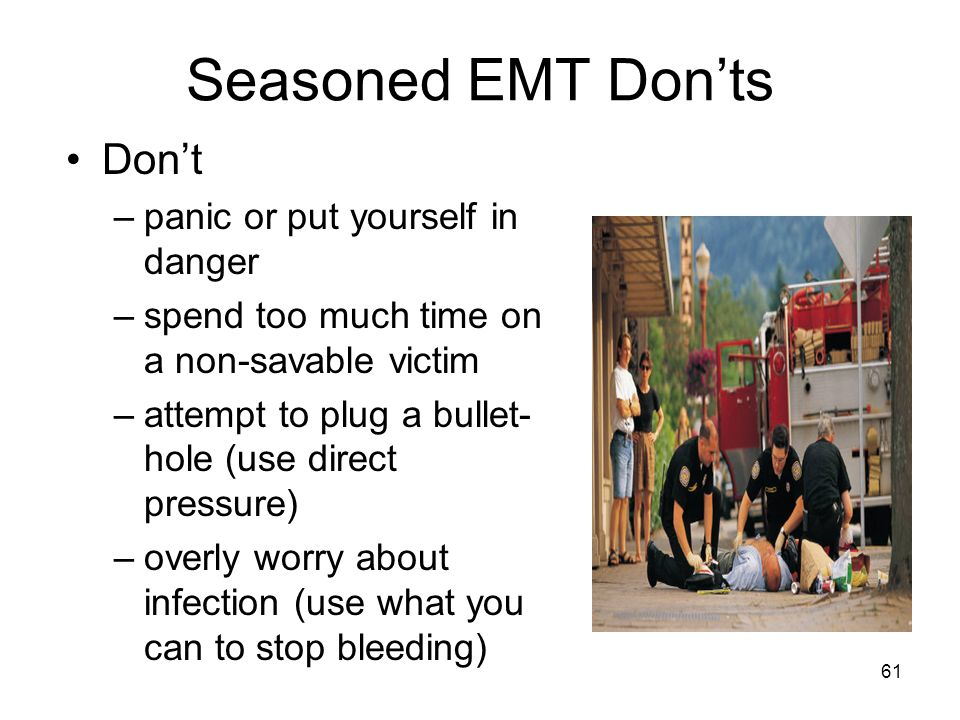 Seasoned EMT Don'ts Don't panic or put yourself in danger